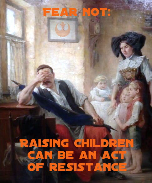 Fear Not - Parenting Is Resistance
